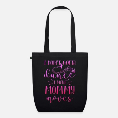 I Love Music &amp I don't gotta dance i make Mommy moves - Organic Tote Bag