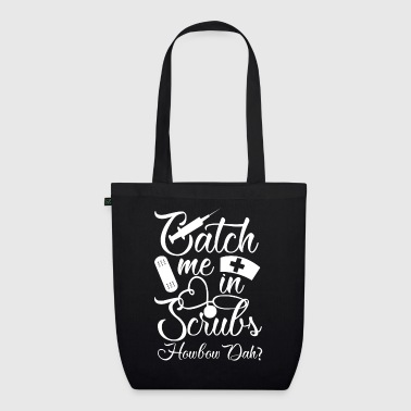 Catch me in Scrubs Howbow Dah? mediacl nurse - EarthPositive Tote Bag