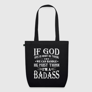If God give us what he thinks i'm a Badass - Sac en tissu biologique