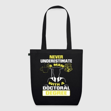 NEVER UNDERESTIMATE A MAN WITH A PHD! - EarthPositive Tote Bag