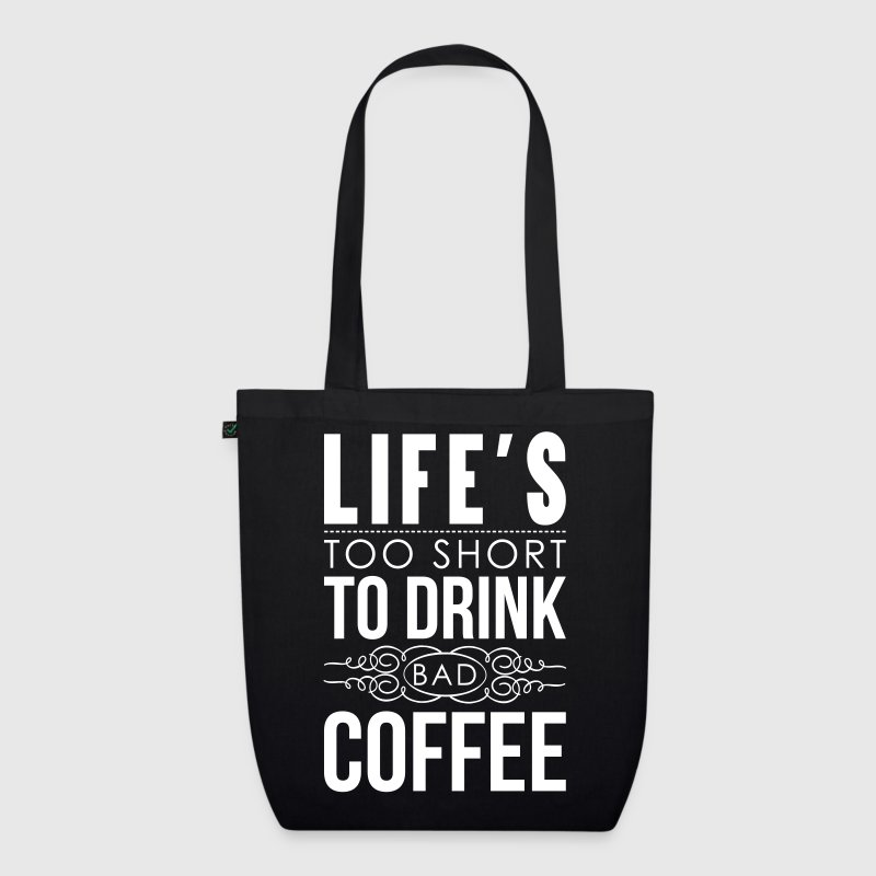 Life's too short to drink bad coffee - EarthPositive Tote Bag