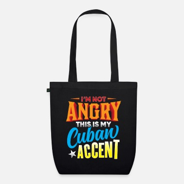 I'm Not Angry This Is My Cuban Accent - Organic Tote Bag