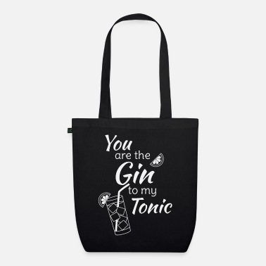 Feiern Gin Spruch You are the gin to my tonic weiss - Bio Stoffbeutel