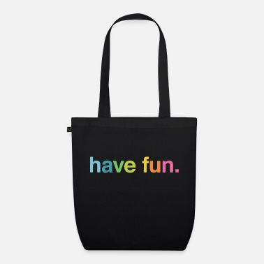 Having Fun Have fun - Organic Tote Bag