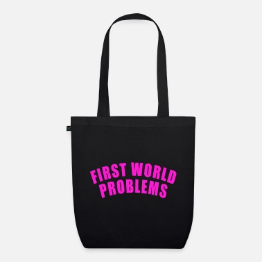 First World Problems FIRST WORLD PROBLEMS GIFT LUXURY PROBLEM LUXURY - Organic Tote Bag