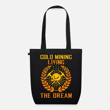 Gold Gold Mining, Living The Dream - Gold Seeker Digger - Organic Tote Bag