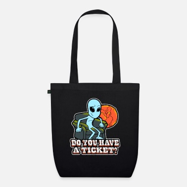 Do you have a ticket alien - Organic Tote Bag