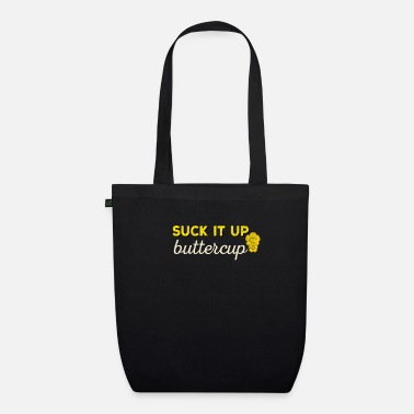 Up Suck It Up Buttercup Motivational - Organic Tote Bag