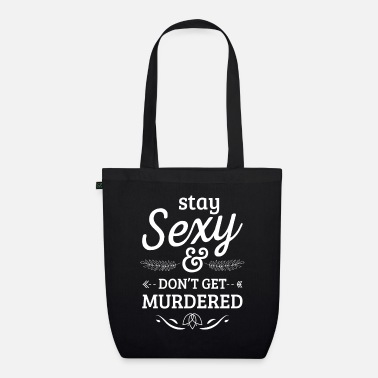 Sexy Stay sexy don't get murdered - true crime - Organic Tote Bag