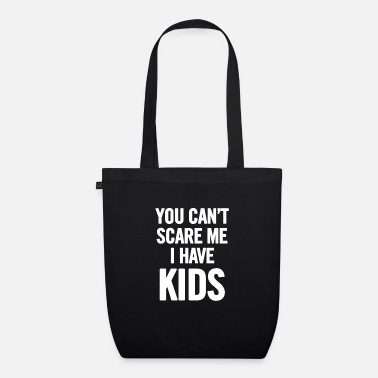 Have You Can t Scare Me I Have Kids White - Organic Tote Bag