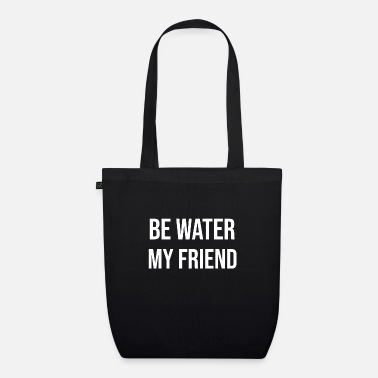 Water Be Water Be Water - Organic Tote Bag