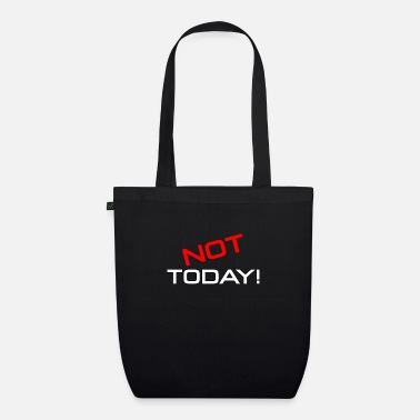 Today not today not today - Organic Tote Bag
