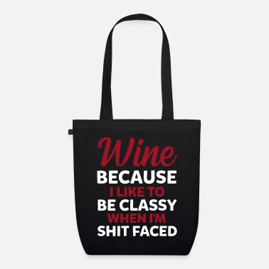 Sir Wine Because I Like To Be Classy When I'm Shit - Organic Tote Bag