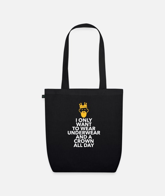 Lazy Bags & Backpacks - I Only Want To Wear Underwear And A Crown - Organic Tote Bag black