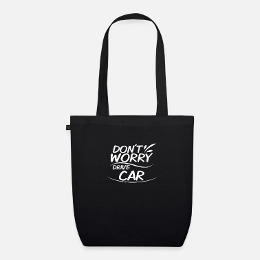 Drive Go By Car Don't Worry - Drive Car - Organic Tote Bag