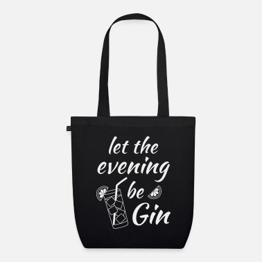 Feiern Gin Spruch Let the evening begin weiss - Bio Stoffbeutel