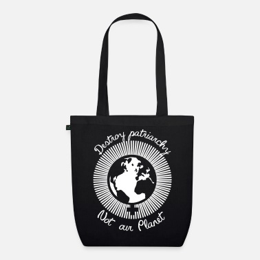 Destroy patriarchy, not our Planet - Organic Tote Bag