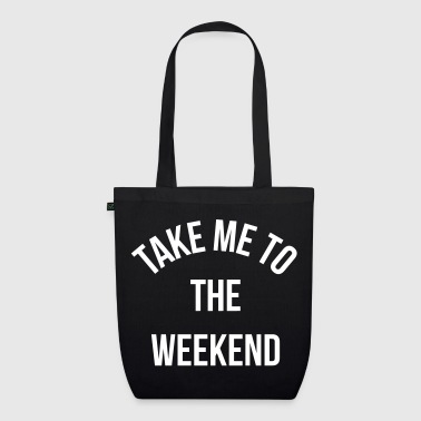 Take Me To The Weekend  - EarthPositive Tote Bag