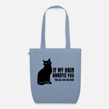 Humour IF MY HAIR ANNOYS YOU- GO live outside cat humour - Organic Tote Bag