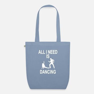 EVERYTHING I NEED IS DANCING - Organic Tote Bag