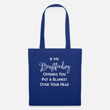Breastfeeding If My Breastfeeding Offends You Put A Blanket - Tote Bag