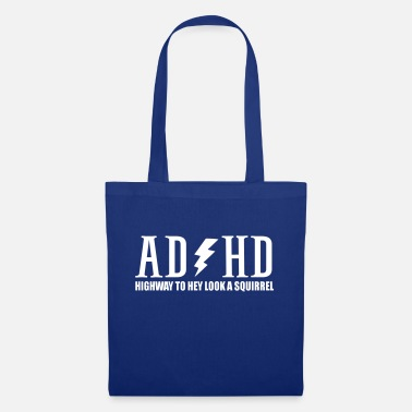 Attention Deficit Disorder highway to hey look a squirrel funny quote adhd - Tote Bag