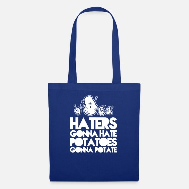 Haters Gonna Hate haters gonna hate potatoes gonna potate - Borsa di stoffa