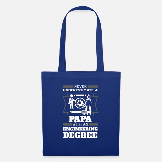 Degree Bags & Backpacks - Never Underestimate A Papa With An Engineer Degree - Tote Bag royal blue