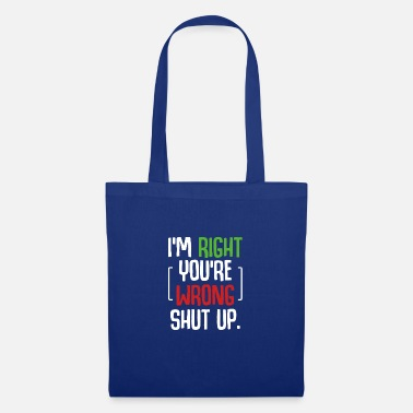 Yourself I'm Right You're Wrong Shut Up Funny Saying - Tote Bag