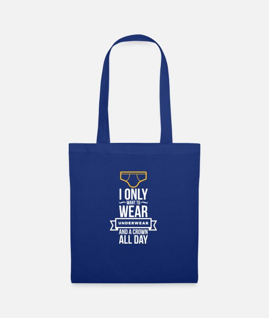 Lazy Bags & Backpacks - I Only Want To Wear Underwear And A Crown - Tote Bag royal blue