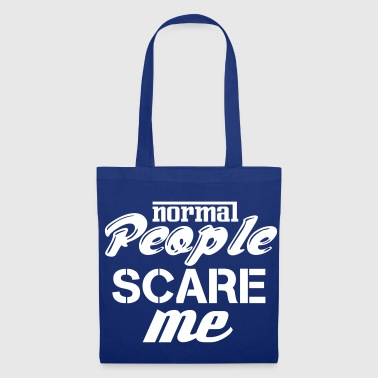 Normal people scare me - Tote Bag