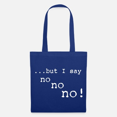 but i say no no no - Bolsa de tela