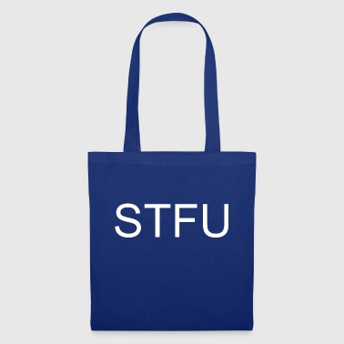 Shut The Fuck Up STFU Shut The Fuck Up - Tote Bag