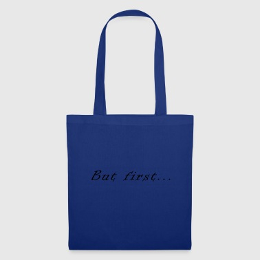 But first .. - Tote Bag