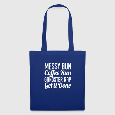 Messy Bun Coffe Exécutez Gangster Rap Get It Done - Tote Bag