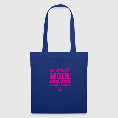 It's called Moin. | Hello. Moin is already chattering - Tote Bag