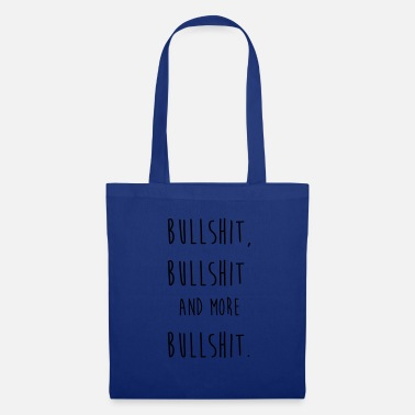 Bullshit Bullshit bullshit and more bullshit - Tote Bag
