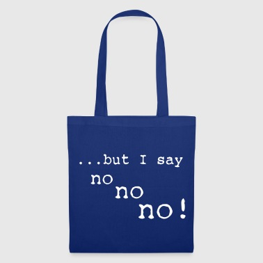but i say no no no - Tote Bag