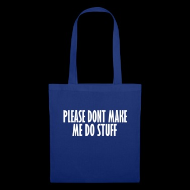 please dont make me do stuff - Tote Bag