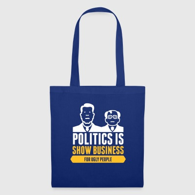 Politics Is Show Business For Ugly People - Tote Bag