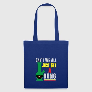 Can't We All Just Get A Bong Cannabis Pot Weed - Tote Bag