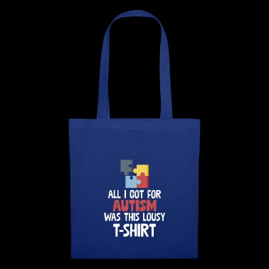 All I Got For Autism Awareness Day Was This Lousy - Tote Bag