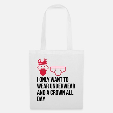 Unemployed Underwear I want to wear only underwear and a crown - Tote Bag