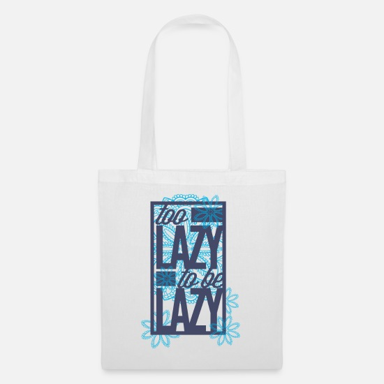 Design Bags & Backpacks - too lazy to be lazy - Tote Bag white