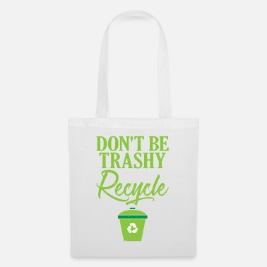 Ecofriendly Don't Be Trashy Recycle Ecofriendly - Tote Bag
