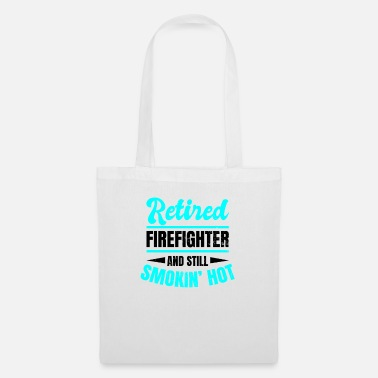 Against Retired Firefighter Smokin Hot Gift - Tote Bag