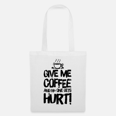 Black Coffee caffeine lovers sayings Give me - Tote Bag