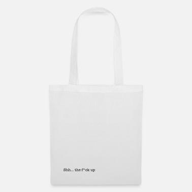 shh ... the fuck up - Tote Bag