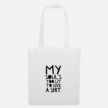 Soul My Soul's Too Lit To Give A Shit. Saying Quote - Tote Bag