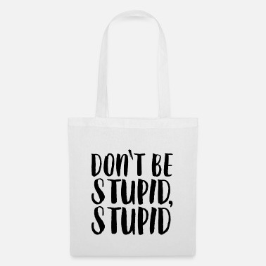 Stupidity Do not be stupid, stupid - Tote Bag